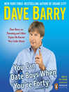 You Can Date Boys When You're Forty (MP3): Dave Barry on Parenting and Other Topics He Knows Very Little About